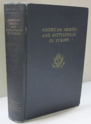 American Armies and Battlefields in Europe; A History, Guide and Reference Book. American Battle...