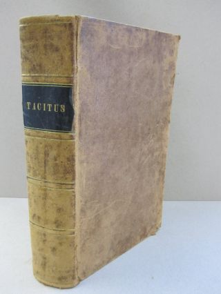 The Works of Cornelius Tacitus; with an Essay on his Life and Genius, Notes, Supplements, etc....