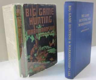 Big Game Hunting and Marksmanship; A Manual on the Rifles, Marksmanship and Methods Best Adapted...