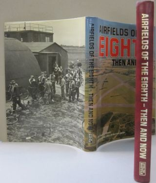 AIRFIELDS OF THE EIGHTH THEN AND NOW. Roger A. Freeman