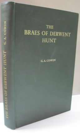 The Braes of Derwent Hunt; A Hundred Years of Foxhunting in the Derwent Valley. G A. Cowen