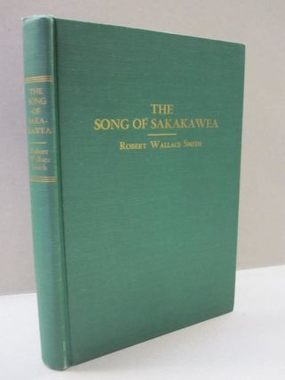 The Song of Sakakawea (Bird Woman) The Indian Guide and Interpretress of the Lewis and Clark...