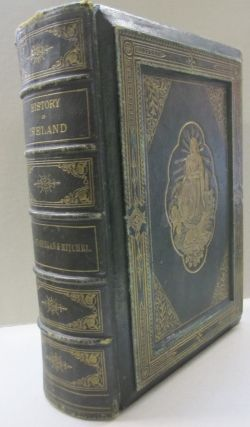 The History of Ireland; Ancient and Modern Taken from the Most Authentic Records and Dedicated to...