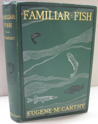 Familiar Fish Their Habits and Capture; A Practical Book on Fresh Game Fish. Eugene McCarthy