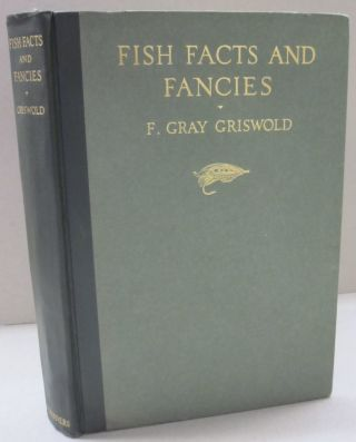 Fish Facts and Fancies. F Gray Griswold