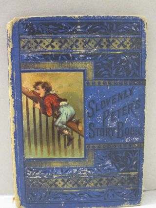 Slovenly Peter's Story Book,; Containing The Dirty Child, The Little Glutten, Tom the Thief, Little Jacob, Sammy Tickletooth, Untidy Tom, Little Suck-A-Thumb, Johnny Sliderlegs, Carrie and the Candle, Rocking Philip. Heinrich Hoffman.