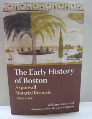 The Early History of Boston Aspinwall Notarial Records 1644-1651. William Aspinwall