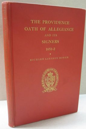 The Providence Oath of Allegiance and its Signers 1651-2. Richard LeBaron Bowen