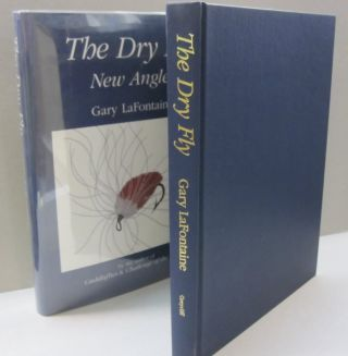 The Dry Fly: New Angles. Gary LaFontaine