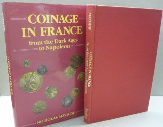 Coinage in France from the Dark Ages to Napoleon. Nicholas Mayhew