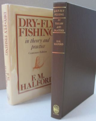 Dry-Fly Fishing in Theory and Practice. Frederic M. Halford