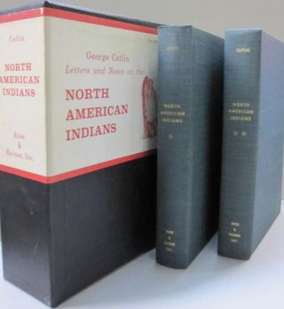 Letters and Notes on the Manners, Customs, and Condition of the North American Indians. Geo. Catlin