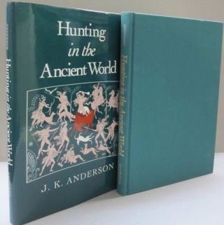 Hunting in the Ancient World. J. K. Anderson