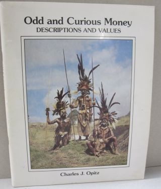 Odd and Curious Money Descriptions and Values. Charles J. Opitz