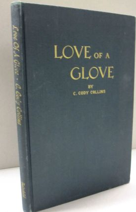 Love of a Glove; The romance, legends, and fashion history of gloves with an appendix, How to...