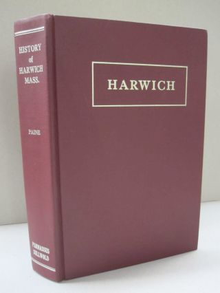 A History of Harwich; Barnstable County, Massachusetts. Josiah Paine