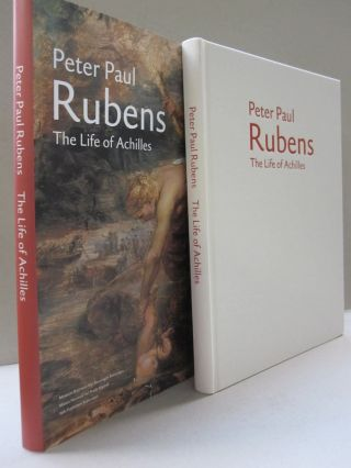 Peter Paul Rubens The Life Of Achilles. Annetje Boersma, Guy Delmarcel, Fiona Healy, Peter Paul...