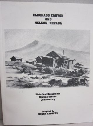 Eldorado Canyon and Nelson, Nevada; Historical Documents Reminiscences Commentary. Donna Andress