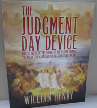 The Judment Day Device; Lost Secrets of the Throne of the Second Coming, The Ark of the Mahdi and...