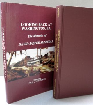 Looking Back at Washington, La.; The Memoirs of David Jasper McNicoll. Paul L. Lastrapes