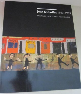 JEAN DUBUFFET 1943-1963; Paintings Sculptures Assemblages. Jean, James Cooke Demetrion, Susan J.,...