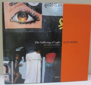 The Suffering of Light; Thirty Years of Photographs. Alex Webb