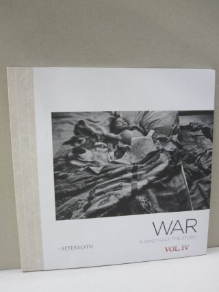 War is only Half the Story The Aftermath Project; VOLUME IV. Helena Schatzle Danny Wilcox...