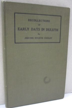 Recollections of Early Days in Duluth. Jerome Eugene Cooley