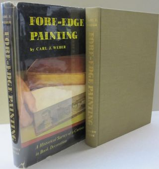 Fore-Edge Painting; A Historical Survey of a Curious Art in Book Decoration. Carl J. Weber.