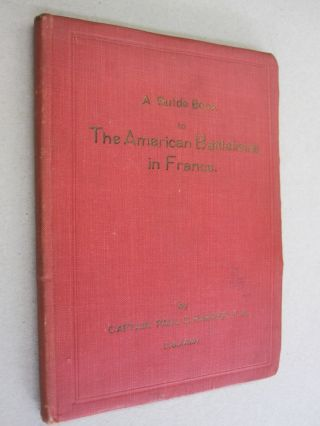 A Guide Book to The American Battlefields in France. Captain Paul C. Harper.