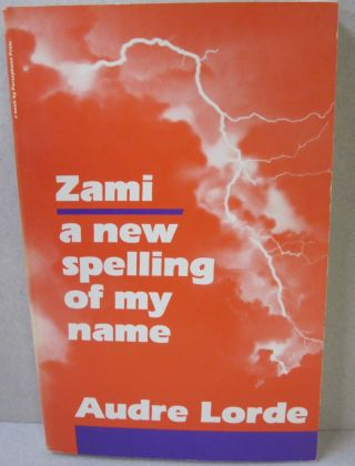 Zami, a new spelling of my name. Audre Lorde.