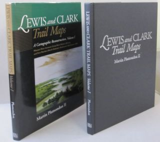 Lewis and Clark Trail Maps A Cartographic Reconstruction, Volume I. Martin Plamondon