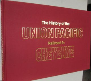 History of the Union Pacific Railroad in Cheyenne: A Pictorial Odyssey to the Mecca of Steam.