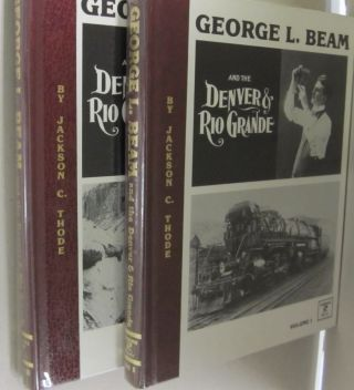 George L. Beam and the Denver & Rio Grande; TWO VOLUME SET. Jackson C. Thode