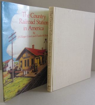 The Country Railroad Station in America. H. Roger Grant, Charles W. Bohi