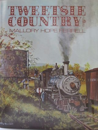 Tweetsie Country: The East Tennessee and Western North Carolina Railroad. Mallory Hope Ferrell.