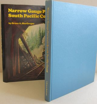 Narrow Gauge Portrait: South Pacific Coast. Bruce A. MacGregor.