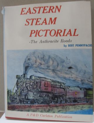 Eastern Steam Pictorial; The Anthracite Roads. Bert Pennypacker