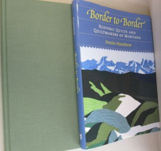 Border to Border: Quilts and Quiltmakers of Montana. Annie Hanshew.