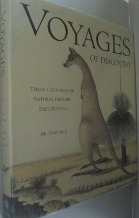 Voyages of Discovery Three Centuries of Natural History Exploration. Anthony. Rice