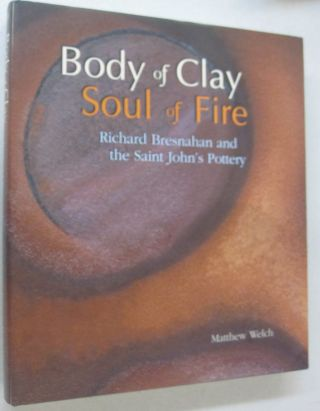 Body of Clay Soul of Fire; Richard Bresnahan and the Saint John's Pottery. Matthew Welch