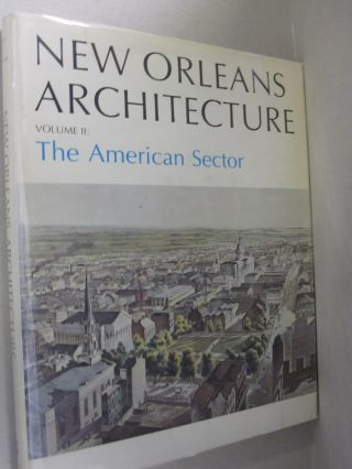 New Orleans Architechture Vol II The American Sector; Howard Avenue to Iberville Street....