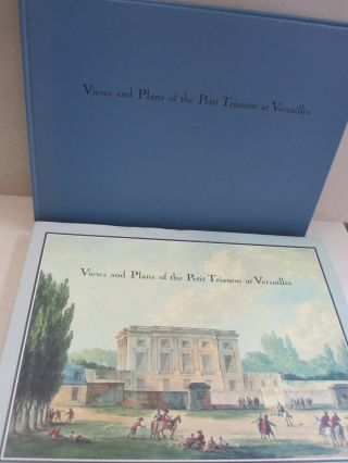 Views and Plans of the Petit Trianon at Versailles. Alain De Gourcuff.