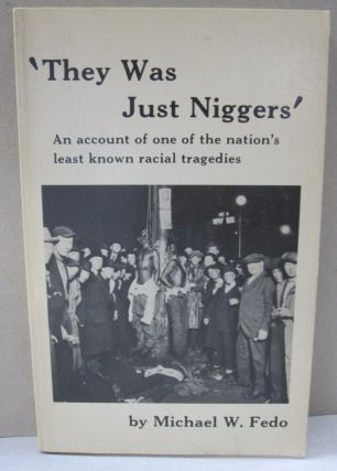 'They Was Just Niggers' An account of one of hte nation's least known racial tragedies. Michael...