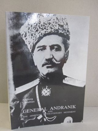 General Andranik and the Armenian Revolutionary Movement. Antranig Chalabian