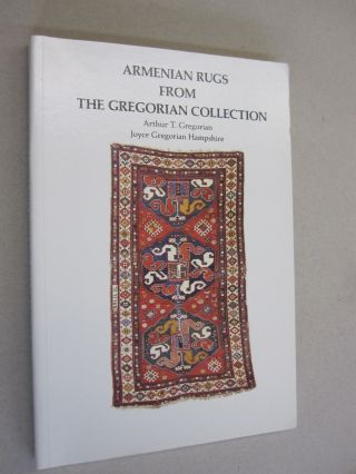 Armenian Rugs From The Gregorian Collection. Arthur T. Gregorian, Joyce Gregorian Hampshire