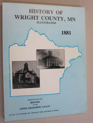 History of Wright County, MN Illustrated 1881. Edward D. Neill N. H. Winchell, Charles S. Bryant