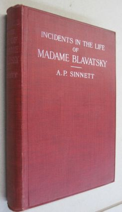 Incidents in the Life of Madame Blavatsky Compiled from information supplied by her Relatives and...