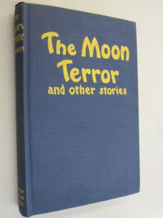 The Moon Terror and other stories. A. G. Birch, Anthony M. Rud, Vincent Starrett, Farnsworth Wright.