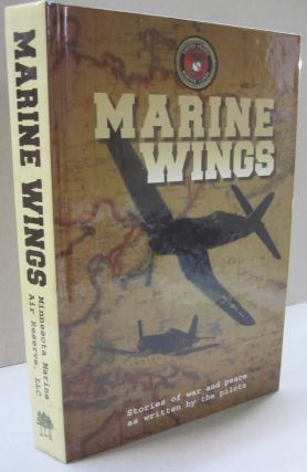 Marine Wings; Stories of War and Peace as Written by the Pilots. Minnesota Marine Air Reserve LLC